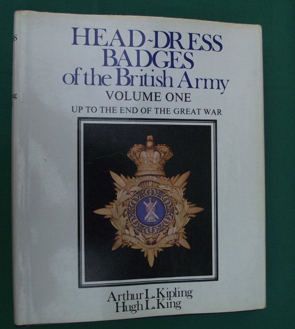 Head-Dress Badges of the British Army - Kipling and King - Volume 1